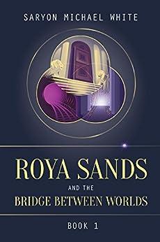 Roya Sands And The Bridge Between Worlds por Saryon Michael White Gratis