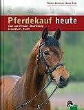 Pferdekauf heute: Kauf und Verkauf - Beurteilung - Gesundheit - Recht