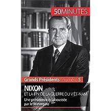 Nixon et la fin de la guerre du Viêt-Nam: Une présidence éclaboussée par le Watergate (Grands Présidents t. 5)
