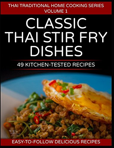 49 Classic Thai Stir Fry Dishes: 49 kitchen tested recipes you can cook at home (Thai traditional home cooking series, Band 1) (Thai-band)