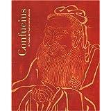 Confucius : A l'aube de l'humanisme chinois