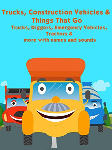 trucks-construction-vehicles-and-things-that-go-trucks-diggers-emergency-vehicles-tractors-and-more-
