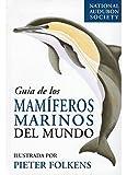 GUIA DE LOS MAMIFEROS MARINOS DEL MUNDO (GUIAS DEL NATURALISTA-PECES-MOLUSCOS-BIOLOGIA MARINA)