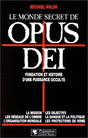 Le monde secret de Opus Dei [sic] par Michael Walsh