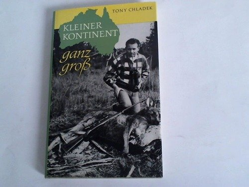 Portada del libro Kleiner Kontinent ganz groß. Mit Kamera, Büchse und Angel im australischen Busch