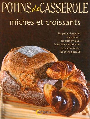 Miches et croissants. Les pains classiques, spéciaux, authentiques, brioches viennoiseries, petits gateaux. par Saep