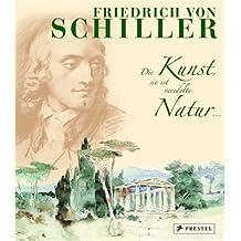 Friedrich von Schiller, Die Kunst, sie ist veredelte Natur . . .: Ausgewählte Gedichte mit Kunstwerken seiner Zeit