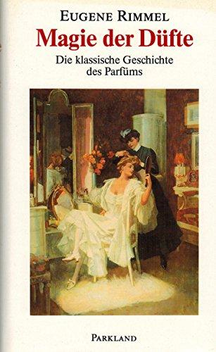 Preisvergleich Produktbild Magie der Düfte. Die klassische Geschichte des Parfüms.