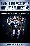 Online Business Starter: Affiliate Marketing - Online Geld verdienen - passives Einkommen - Anfänger