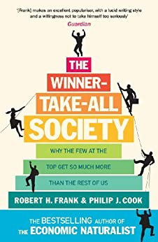 The Winner-Take-All Society: Why the Few at the Top Get So Much More Than the Rest of Us by [Frank, Robert H, Philip J Cook]