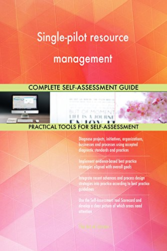 Single-pilot resource management All-Inclusive Self-Assessment - More than 650 Success Criteria, Instant Visual Insights, Comprehensive Spreadsheet Dashboard, Auto-Prioritized for Quick Results -