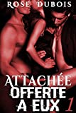 ATTACHÉE, Offerte A Eux (Vol. 1): (Roman Érotique BDSM, Sexe à Plusieurs, Domination, Suspense, Bad Boy, Alpha Male) (French Edition)
