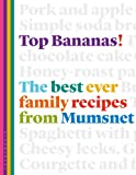 Top Bananas!: The Best Ever Family Recipes from Mumsnet
