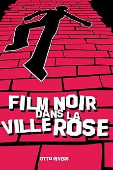Film Noir dans la Ville Rose par [Rivers, Otto]