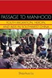 Passage to Manhood: Youth Migration, Heroin, and AIDS in Southwest China (Studies of the Weatherhead East Asian Institute, Columbia University) by Shao-hua Liu (2010-11-15)
