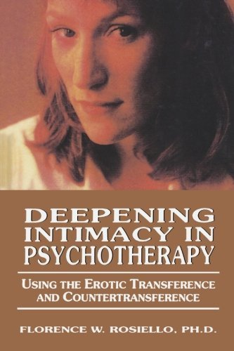 Deepening Intimacy in Psychotherapy: Using the Erotic Transference and Countertransference Reprint edition by Rosiello, Florence (2013) Paperback