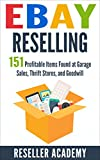 eBay Reselling: 151 Profitable Items Found at Garage Sales, Thrift Stores, and Goodwill (English Edition)