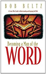 Becoming a Man of the Word: A Seven-Week Guide to Understanding and Enjoying the Bible (Designed for Influence) by Bob Beltz (2001-12-10)