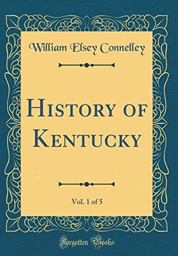History of Kentucky, Vol. 1 of 5 (Classic Reprint)