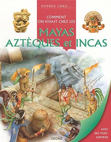 Comment on vivait chez les Incas, Aztèques et Mayas