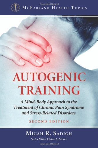 Autogenic Training: A Mind-Body Approach to the Treatment of Chronic Pain Syndrome and Stress-Related Disorders, 2d ed. (McFarland Health Topics)