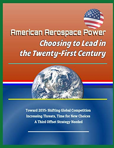 American Aerospace Power: Choosing to Lead in the Twenty-First Century - Toward 2035: Shifting Global Competition, Increasing Threats, Time for New Choices, A Third Offset Strategy Needed Offset-turner