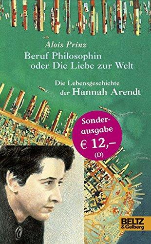 Buchseite und Rezensionen zu 'Beruf Philosophin oder Die Liebe zur Welt. Die Lebensgeschichte der Hannah Arendt' von Alois Prinz