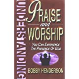 Understanding Praise and Worship: You Can Experience the Presence of God by Bobby Henderson (2006-06-02)