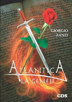 Atlantica - La genesi: Il regno di Atlantica volume 1 di [Zanzi, Giorgio]