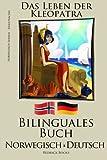 Norwegisch Lernen - Bilinguales Buch - (Norwegisch - Deutsch) Das Leben der Kleopatra