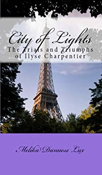 City of Lights: The Trials and Triumphs of Ilyse Charpentier by [Lux, Melika Dannese]