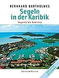 Segeln in der Karibik 2: Anguilla bis Dominica - Bernhard Bartholmes