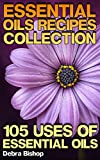 Essential Oils Recipes Collection: 105 Uses Of Essential Oils
