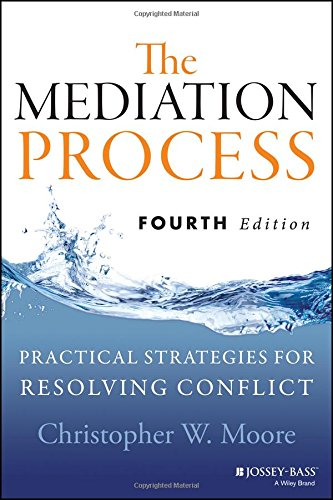 The Mediation Process: Practical Strategies for Resolving Conflict, Fourth Edition