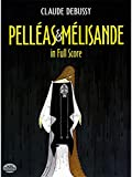 Claude Debussy: Pelleas Et Melisande In Full Score. Partitions pour Opéra