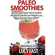 Paleo Smoothies: Gluten Free Dairy Free Smoothie Recipes for Health and Weight Loss... that Actually Taste GREAT! (Paleo Diet Solution Series) by Lucy Fast (2014-08-27)