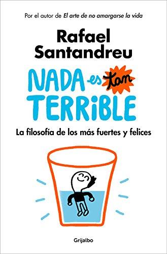 NADA Es Tan Terrible: La Filosofia de Los Mas Fuertes y Felices por Rafael Santandreu