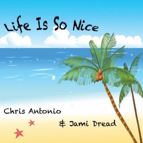 Life is so nice de chris antonio jami dread sur amazon for So nice images
