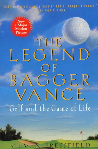 The Legend Of Bagger Vance: A Novel Of Golf And The Game Of Life por Steven Pressfield