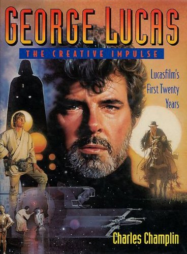 GEORGE LUCAS THE CREATIVE IMPULSE par Charles Champlin