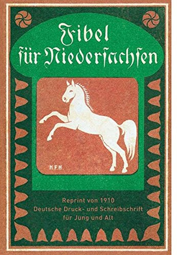 Fibel für Niedersachsen: Reprint von 1910. Deutsche Druck- und Schreibschrift für Jung und Alt