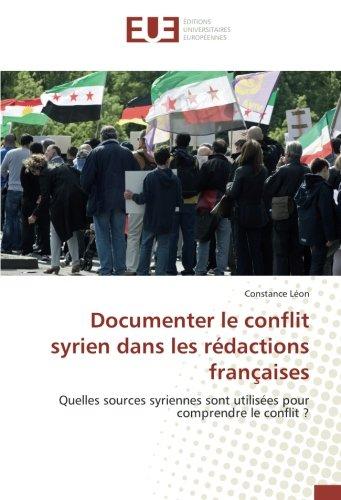 Documenter le conflit syrien dans les rédactions françaises: Quelles sources syriennes sont utilisées pour comprendre le conflit ? par Constance Léon
