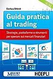 Guida pratica la trading: Strategie, piattaforme e strumenti per operare sui mercati finanziari