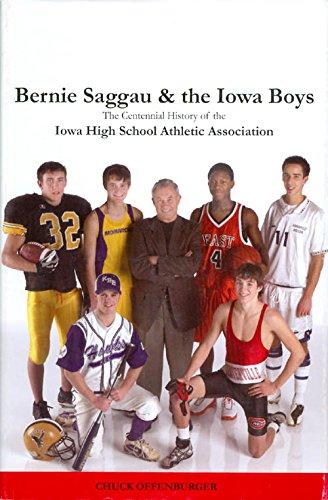 Bernie Saggau & the Iowa Boys: The Centennial History of the Iowa High School Athletic Association par Chuck Offenburger