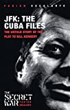 Jfk: The Cuba Files: The Untold Story of the Plot to Kill Kennedy (Secret War S.)