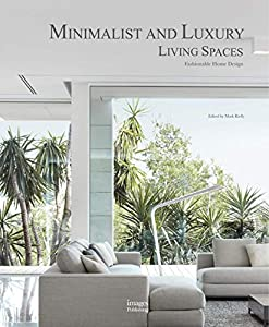 Minimalist and Luxury Living Spaces: Fashionable Home Design by The Images Publishing Group