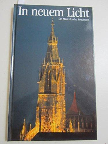 In neuem Licht. Die Marienkirche Reutlingen. Zur Innenerneuerung 1985-1987.