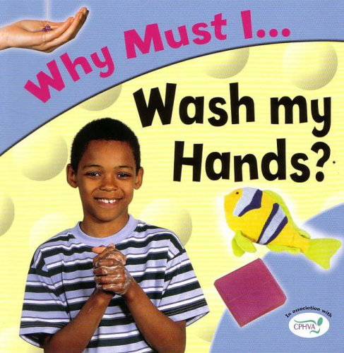Why Must I Wash My Hands? (Why Must I? S.)