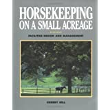 Horsekeeping on a Small Acreage: Facilities Design and Management by Cherry Hill (1991-01-10)