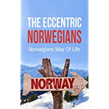The Eccentric Norwegians: Norwegians Way Of Life (English Edition)
